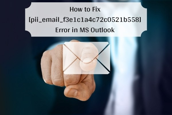 How To Fix [pii_email_f3e1c1a4c72c0521b558] Error Code